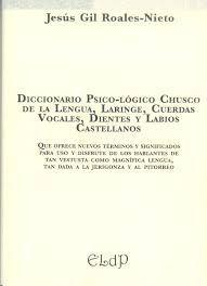 DICCIONARIO PSICO-LÓGICO CHUSCO DE LA LENGUA, LARINGE, CUERDAS VOCALES, DIENTES Y LABIOS CASTELLANOS