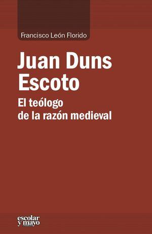 JUAN DUNS ESCOTO. EL TEOLOGO DE LA RAZON MEDIEVAL