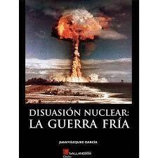 DISUASION NUCLEAR LA GUERRA FRIA