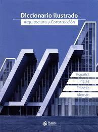 DICCIONARIO ILUSTRADO, ARQUITECTURA Y CONSTRUCCION