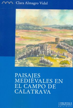PAISAJES MEDIEVALES EN EL CAMPO DE CALATRAVA