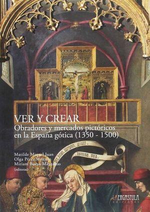 VER Y CREAR. OBRADOR Y MERCADOS PICTORICOS EN LA ESPAÑA GOTICA ( 1350-1500)