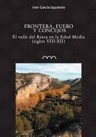 FRONTERA, FUEROS Y CONCEJOS. EL VALLE DEL RIAZA EN LA EDAD MEDIA (SS. VIII-XII)