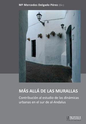 MAS ALLA DE LAS MURALLAS. CONTRIBUCION AL ESTUDIO DE LAS DINÁMICAS URBANAS EN EL SUR DE AL-ANDALUS