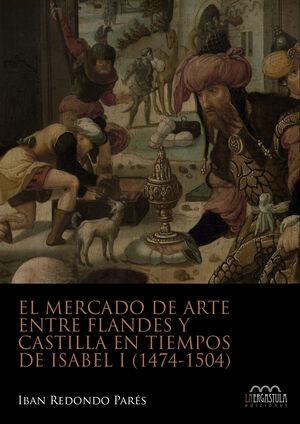 EL MERCADO DE ARTE ENTRE FLANDES Y CASTILLA EN TIEMPO DE ISABEL I (1474-1504)