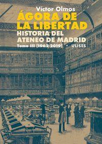 AGORA DE LA LIBERTAD. HISTORIA DEL ATENEO DE MADRID T.III (1962-2019)