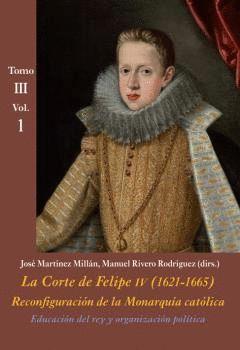 LA CORTE DE FELIPE IV 1621-1665 T.III VOL.1