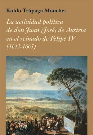 LA ACTIVIDAD POLITICA DE DON JUAN (JOSE) DE AUSTRIA EN EL REINADO DE FELIPE IV (1642-1665)