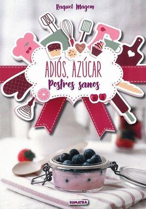 ADIOS AZUCAR. POSTRES SANOS