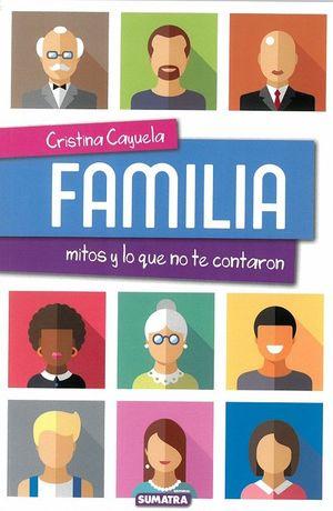 FAMILIA. MITOS Y LO QUE NO TE CONTARON
