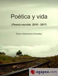 POETICA Y VIDA. POESIA REUNIDA 2010 -2017