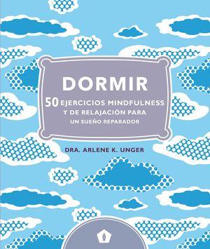 DORMIR. 50 EJERCICIOS MINDFULNESS Y DE RELAJACION PARA UN SUEÑO REPARADOR