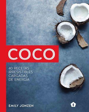 COCO. 40 RECETAS IRRESISTIBLES CARGADAS DE ENERGIA