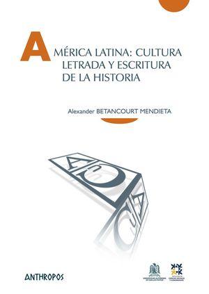 AMERICA LATINA: CULTURA LETRADA Y ESCRITURA DE LA HISTORIA