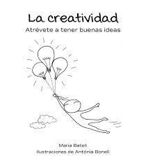 LA CREATIVIDAD. ATRÉVETE A TENER BUENAS IDEAS