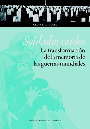 SOLDADOS CAÍDOS. LA TRANSFORMACIÓN DE LA MEMORIA DE LAS GUERRAS MUNDIALES
