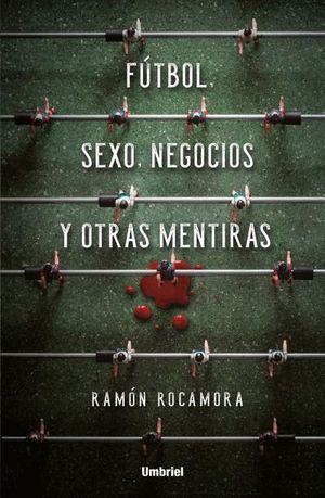 FUTBOL, SEXO, NEGOCIOS Y OTRAS MENTIRAS