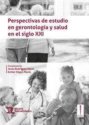 PERSPECTIVAS DE ESTUDIO EN GERONTOLOGIA Y SALUD EN EL SIGLO XXI