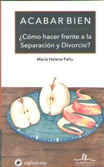 ACABAR BIEN. COMO HACER FRENTE A LA SEPARACION Y DIVORCIO?