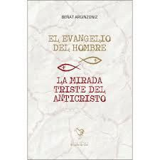 EL EVANGELIO DEL HOMBRE / LA MIRADA TRISTE DEL ANTICRISTO