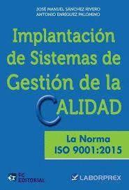 IMPLANTACION DE SISTEMAS DE GESTION DE LA CALIDAD. LA NORMA ISO 9001:2015