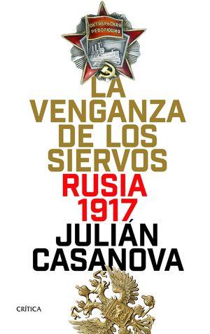 LA VENGANZA DE LOS SIERVOS. RUSIA 1917