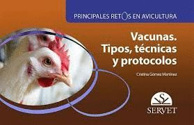 VACUNAS. TIPOS, TÉCNICAS Y PROTOCOLOS. PRINCIPALES RETOS EN AVICULTURA.