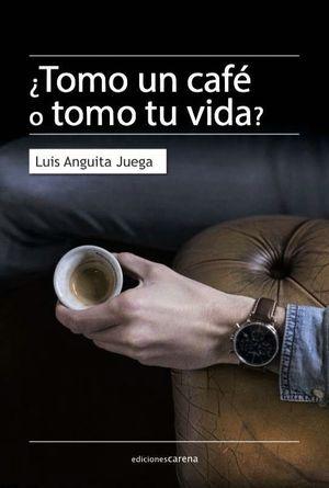TOMO UN CAFÉ O TOMO TU VIDA?