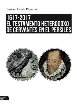 EL TESTAMENTO HETERODOXO DE CERVANTES EN EL PERSILES 1617-2017