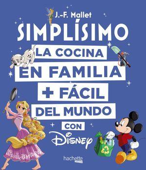 SIMPLÍSIMO. LA COCINA EN FAMILIA + FÁCIL DEL MUNDO CON DISNEY
