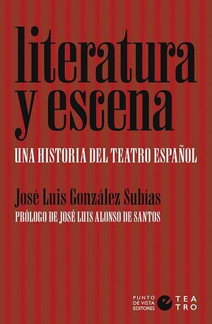 LITERATURA Y ESCENA. UNA HISTORIA DEL TEATRO ESPAÑOL