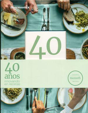 40 AÑOS INNOVANDO EN RECETAS