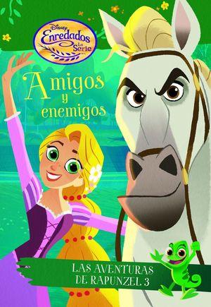 ENREDADOS. LA SERIE. AMIGOS Y ENEMIGOS - LAS AVENTURAS DE RAPUNZEL 3