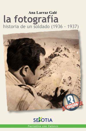 LA FOTOGRAFÍA. HISTORIA DE UN SOLDADO (1936-1937)