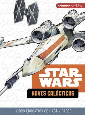 STAR WARS. NAVES GALÁCTICAS. LIBRO EDUCATIVO DISNEY CON ACTIVIDADES