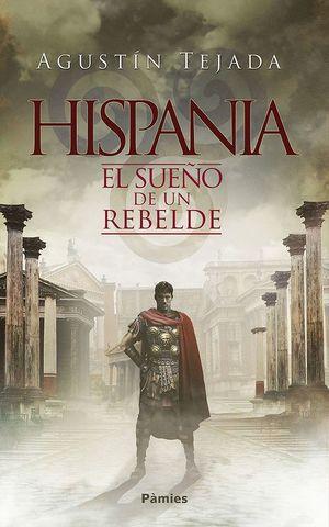 HISPANIA. EL SUEÑO DE UN REBELDE