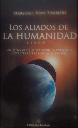 LOS ALIADOS DE LA HUMANIDAD. LIBRO 1