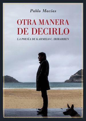 OTRA MANERA DE DECIRLO. LA POESÍA DE KARMELO C. IRIBARREN
