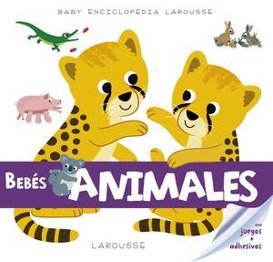 BEBE�S ANIMALES CON JUEGOS + ADHESIVOS. BABY ENCICLOPEDIA LAROUSSE