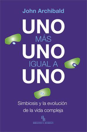UNO MAS UNO IGUAL A UNO. SIMBIOSIS Y EVOLUCION DE LA VIDA COMPLEJA