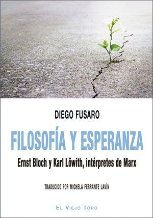 FILOSOFIA Y ESPERANZA. ERST BLOCH Y KARL LOWOTH, INTERPRETES DE MARX