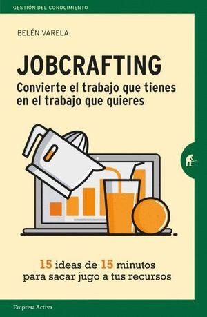 JOBCRAFTING. CONVIERTE EL TRABAJO QUE TIENES EN EL TRABAJO QUE QUIERES