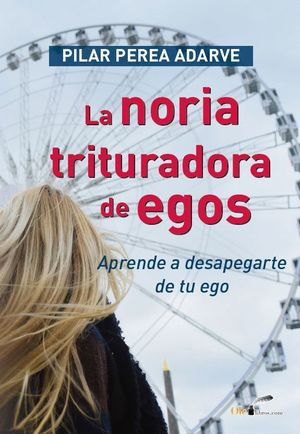 LA NORIA TRITURADORA DE EGOS