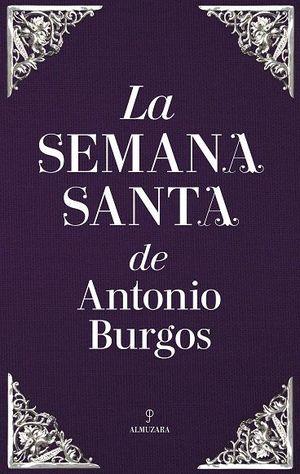 LA SEMANA SANTA DE ANTONIO BURGOS