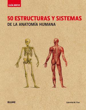 50 ESTRUCTURAS Y SISTEMAS DE LA ANATOMIA HUMANA. GUIA BREVE