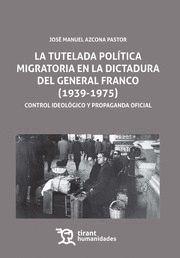 LA TUTELADA POLÍTICA MIGRATORIA EN LA DICTADURA DEL GENERAL FRANCO (1939-1975)