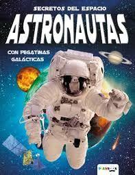 SECRETOS DEL ESPACIO ASTRONAUTAS. CON PEGATINAS GALACTICAS