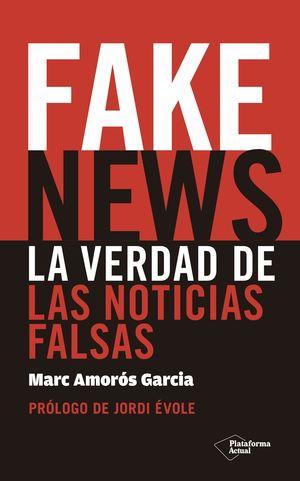 FAKE NEWS. LA VERDAD DE LAS NOTICIAS FALSAS