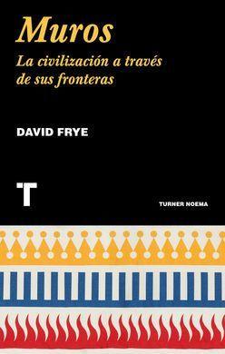 MUROS. LA CIVILIZACIÓN A TRAVÉS DE SUS FRONTERAS