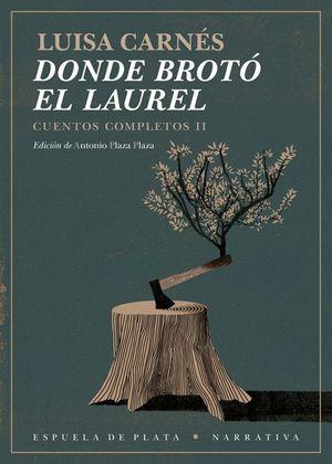 DONDE BROTÓ EL LAUREL. CUENTOS COMPLETOS II